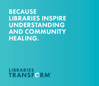 Because libraries inspire understanding and community healing - Libraries Transform