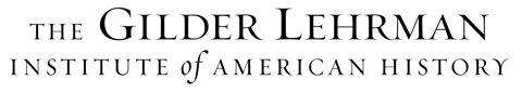 The Gilder Lehrman Institute of American History